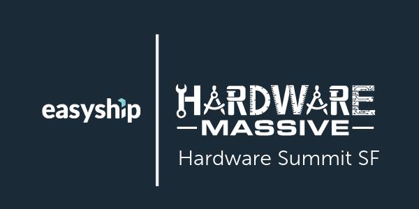 Easyship Hardware Summit SF