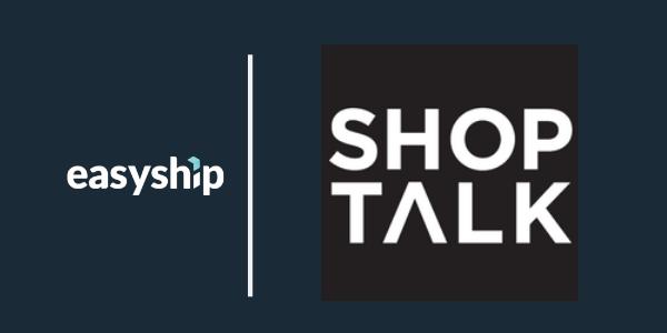 Easyship at Shop Talk 2020